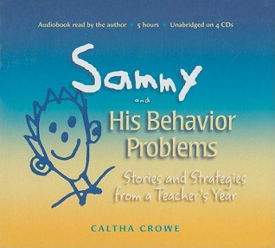 Sammy and His Behavior Problems: Stories and Strategies from a Teacher's Year 9781892989369