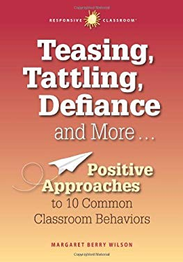 Teasing, Tattling, Defiance and More... Positive Approaches to 10 Common Classroom Behaviors