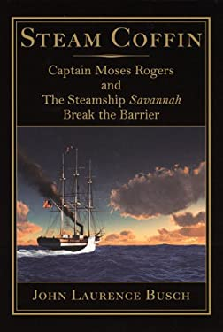 Steam Coffin: Captain Moses Rogers and the Steamship Savannah Break the Barrier 9781893616004