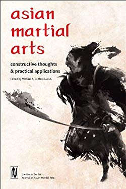 Asian Martial Arts: Constructive Thoughts and Practical Applications 9781893765047
