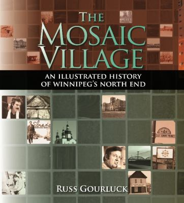 The Mosaic Village: An Illustrated History of Winnipeg's North End 9781894283861