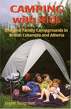 Camping with Kids: The Best Campgrounds in British Columbia and Alberta 9781894384551