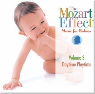 The Mozart Effect: Music Babies, Volume 3: Daytime Playtime 9781894502542