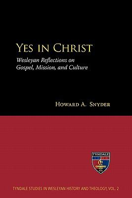 Yes in Christ: Wesleyan Reflections on Gospel, Mission, and Culture 9781894667999