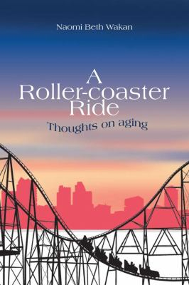 A Roller-Coaster Ride: Thinking on Aging 9781894987646