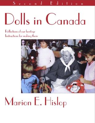 Dolls in Canada: Reflections of Our Heritage, Instructions for Making Them 9781895681154