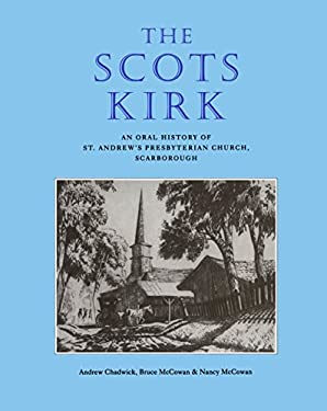 Scots Kirk: An Oral History of St. Andrew's Presbyterian Church, Scarborough 9781896219264