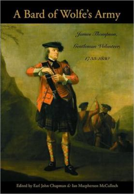 A Bard of Wolfe's Army: James Thompson, Gentleman Volunteer, 1733-1830 9781896941622