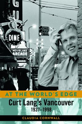 At the World's Edge: Curt Lang's Vancouver, 1937-1998 9781896949178