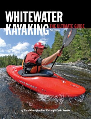 Whitewater Kayaking the Ultimate Guide, 2nd Edition 9781896980737