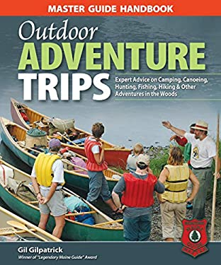 Master Guide Handbook to Outdoor Adventure Trips: Expert Advice on Camping, Canoeing, Hunting, Fishing, Hiking & Other Adventures Into the Woods 9781896980751