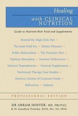 Healing with Clinical Nutrition: A Guide to Nutrient-Rich Food & Nutritional Supplements 9781897025420