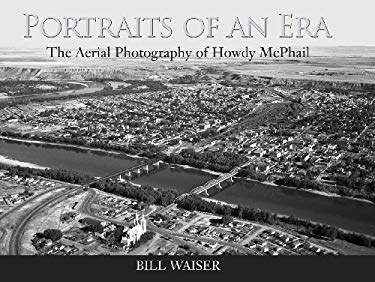 Portraits of an Era: The Aerial Photography of Howdy McPhail 9781897252581