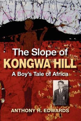 The Slope of Kongwa Hill: A Boy's Tale of Africa 9781897435656