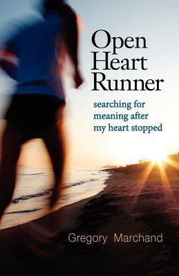 Open Heart Runner: Searching for Meaning After My Heart Stopped 9781897435793