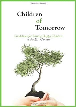 Children of Tomorrow: Guidelines for Raising Happy Children in the 21st Century 9781897448588