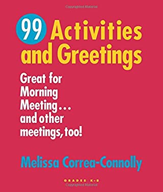 99 Activities and Greetings, Grades K-8: Great for Morning Meeting... and Other Meetings, Too! 9781892989208