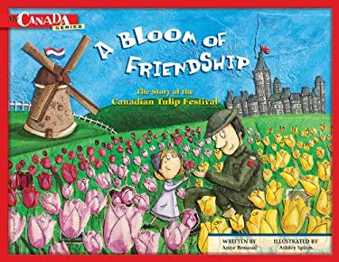 A Bloom of Friendship: The Story of the Canadian Tulip Festival 9781897073353