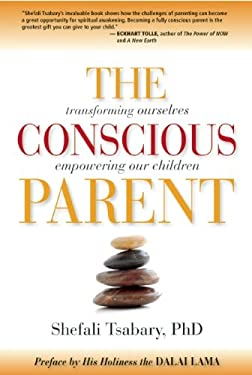 The Conscious Parent: Transforming Ourselves, Empowering Our Children 9781897238455