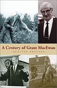 A Century of Grant MacEwan: Selected Writings 9781894739009