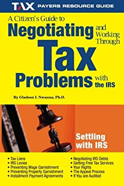 A Citizen's Guide to Negotiating and Working Through Tax Problems with the IRS 9781890605285