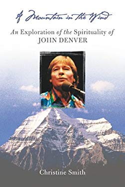 A Mountain in the Wind: An Exploration of the Spirituality of John Denver 9781899171682