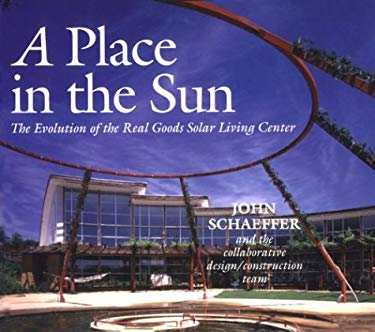 A Place in the Sun: The Evolution of the Real Goods Solar Living Center 9781890132019
