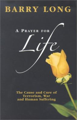 A Prayer for Life: The Cause and Cure of Terrorism, War and Human Suffering 9781899324170