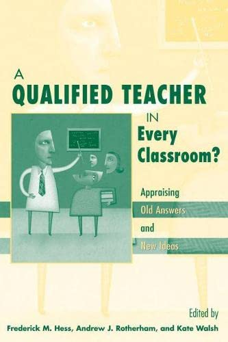 A Qualified Teacher in Every Classroom?: Appraising Old Answers and New Ideas 9781891792205