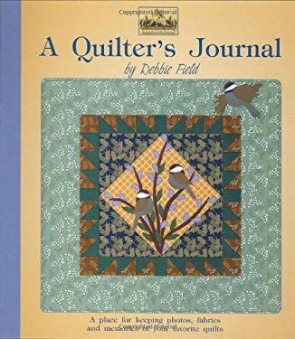 A Quilter's Journal: A Place for Keeping Photos, Fabrics and Memories of Your Favorite Quilts