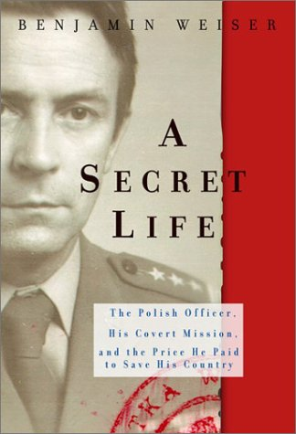 A Secret Life: The Polish Officer, His Covert Mission, and the Price He Paid ToSave His Country 9781891620546