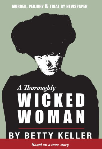 A Thoroughly Wicked Woman: Murder, Perjury & Trial by Newspaper 9781894759489