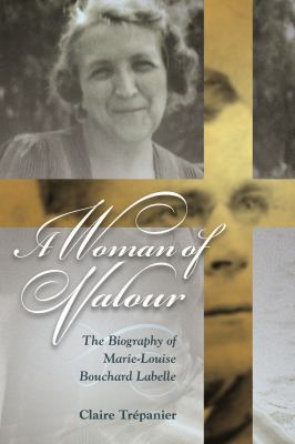 A Woman of Valour: The Biography of Marie-Louise Bouchard Labelle 9781897425848