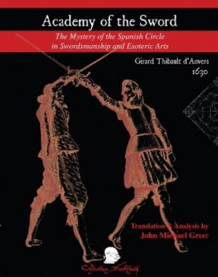 Academy of the Sword: The Mystery of the Spanish Circle in Swordsmanship and Esoteric Arts 9781891448409