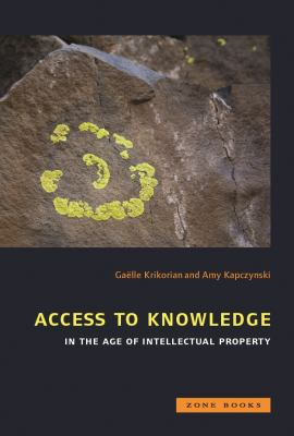 Access to Knowledge in the Age of Intellectual Property 9781890951962