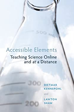 Accessible Elements: Teaching Science Online and at a Distance 9781897425473