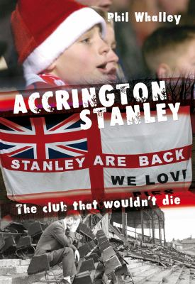 Accrington Stanley: The Club That Wouldn't Die 9781899807475