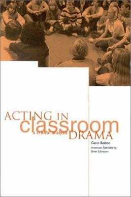 Acting in Classroom Drama: A Critical Analysis 9781893056039