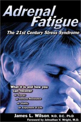 Adrenal Fatigue: The 21st Century Stress Syndrome 9781890572150