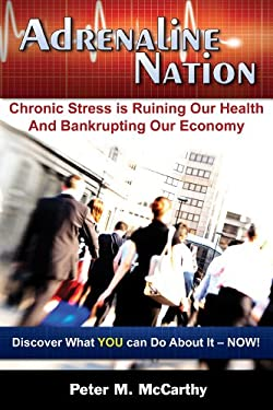 Adrenaline Nation: Chronic Stress Is Ruining Our Health and Bankrupting Our Economy 9781890572235