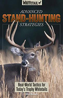 Advanced Stand-Hunting Strategies: Real-World Tactics for Today's Trophy Whitetails 9781892947543