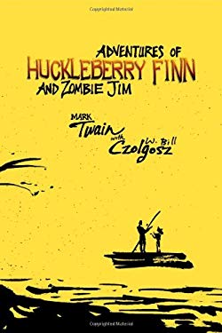 Adventures of Huckleberry Finn and Zombie Jim: Mark Twain's Classic with Crazy Zombie Goodness 9781897217979