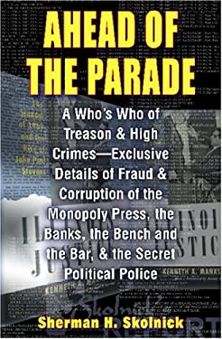 Ahead of Theparade: A Who's Who of Treason and High Crimes - Exclusive Details of Fraud and Corruption of the Monopoly Press, the Banks, t 9781893302327