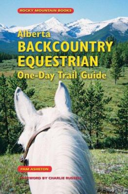 Alberta Backcountry Equestrian One-Day Trail Guide 9781894765824