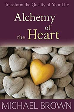 Alchemy of the Heart: Transforming Turmoil Into Peace Through Emotional Integration 9781897238370