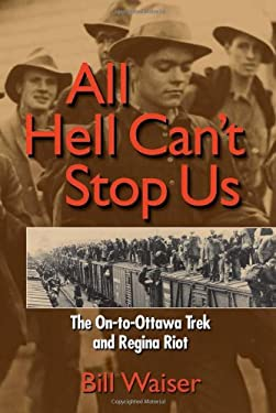 All Hell Can't Stop Us: The On-To-Ottawa Trek and Regina Riot 9781894004886