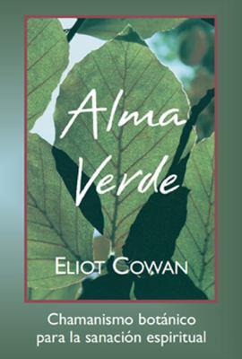Alma Verde: Chamanismo Botanico Para la Sanacion Espiritual = Plant Spirit Medicine 9781893183414
