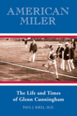 American Miler: The Life and Times of Glenn Cunningham 9781891369599