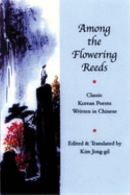 Among the Flowering Reeds: Classic Korean Poems Written in Chinese 9781893996540