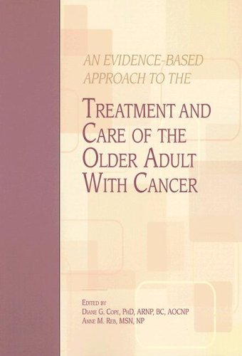 An Evidence-Based Approach to the Treatment and Care of the Older Adult with Cancer 9781890504588